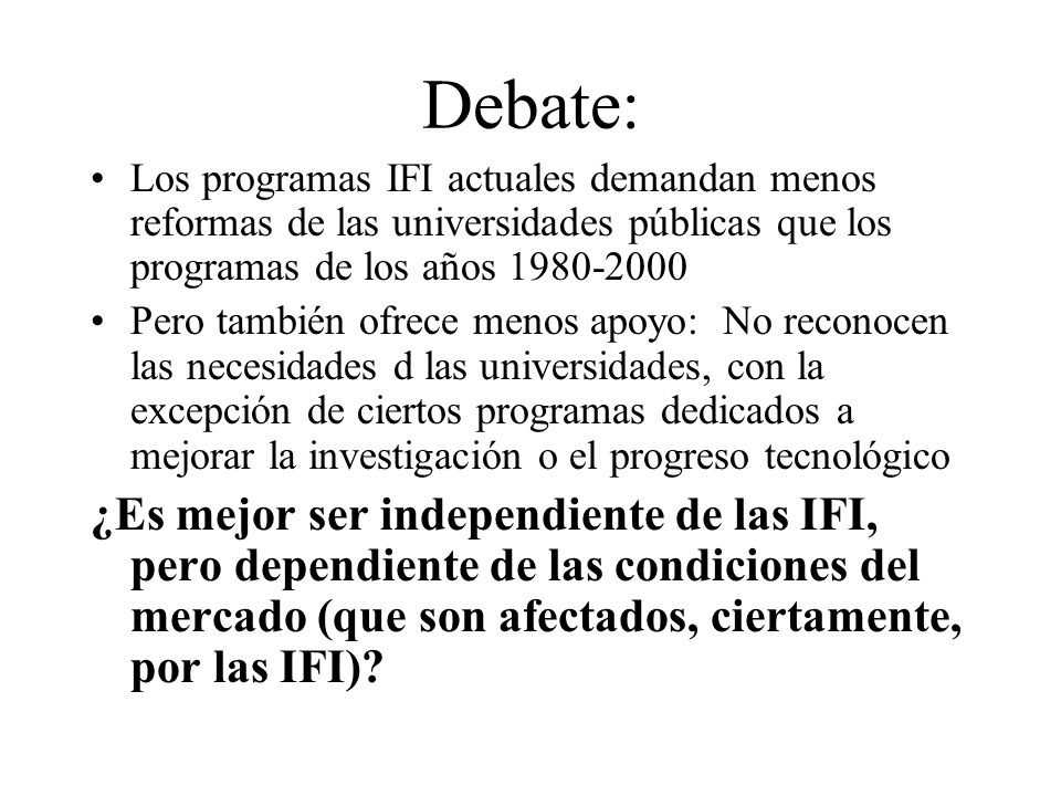 Debate:Los programas IFI actuales demandan menos reformas de las universidades públicas que los programas de los años 1980-2000.