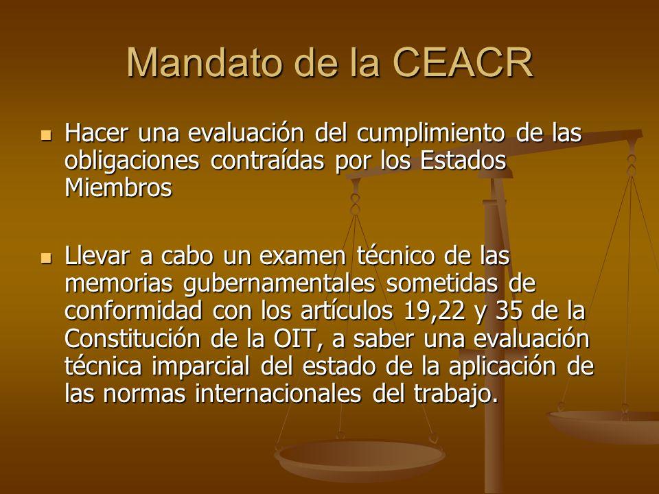 Mandato de la CEACR Hacer una evaluación del cumplimiento de las obligaciones contraídas por los Estados Miembros.