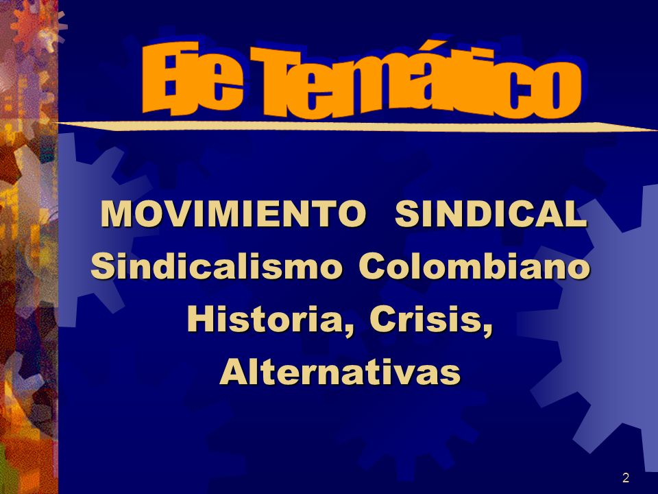 MOVIMIENTO SINDICAL Sindicalismo Colombiano Historia, Crisis, Alternativas