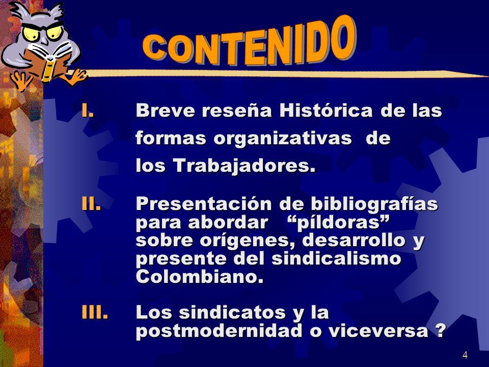 CONTENIDO I. Breve reseña Histórica de las formas organizativas de los Trabajadores.