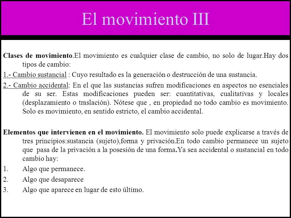 El movimiento III Clases de movimiento.El movimiento es cualquier clase de cambio, no solo de lugar.Hay dos tipos de cambio: