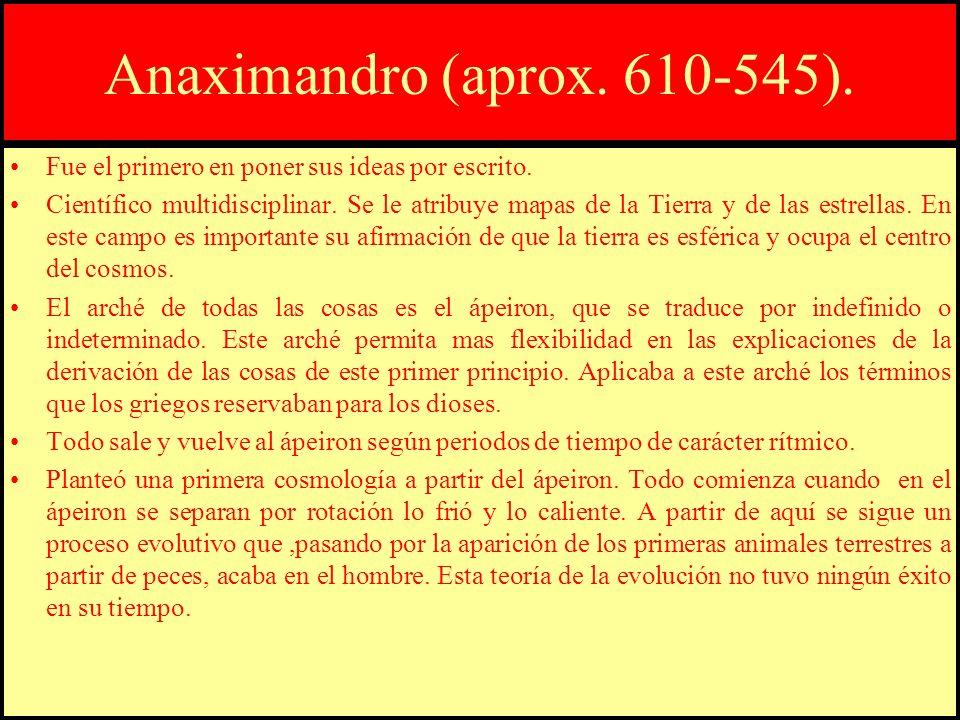 Anaximandro (aprox. 610-545).Fue el primero en poner sus ideas por escrito.