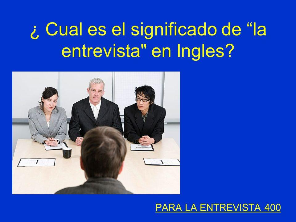 ¿ Cual es el significado de la entrevista en Ingles