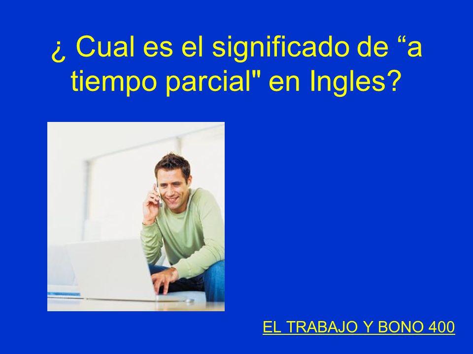 ¿ Cual es el significado de a tiempo parcial en Ingles