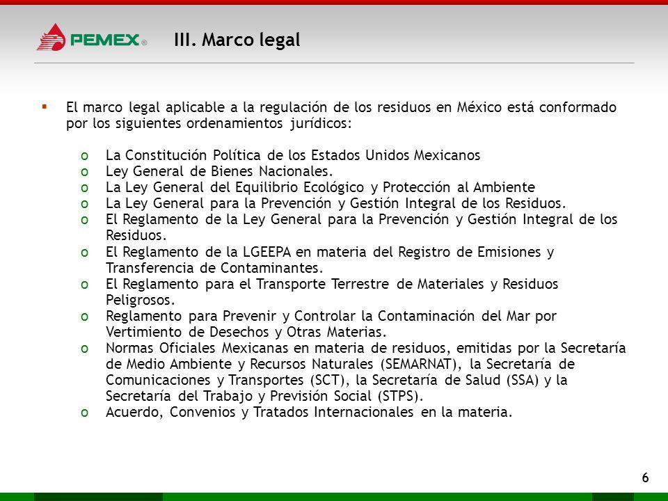III. Marco legal El marco legal aplicable a la regulación de los residuos en México está conformado por los siguientes ordenamientos jurídicos: