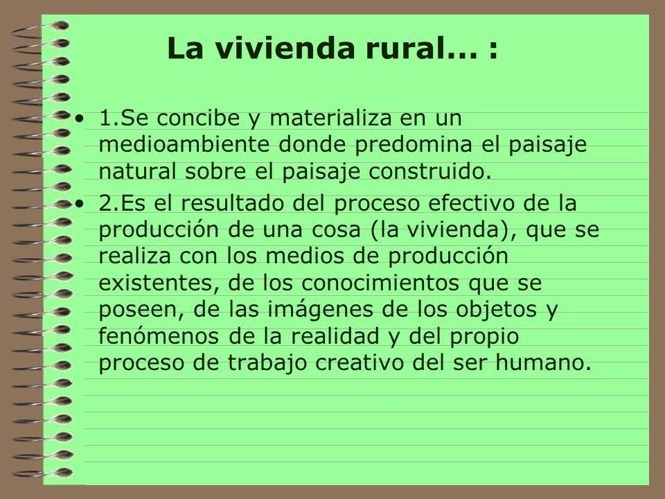 La vivienda rural... : 1.Se concibe y materializa en un medioambiente donde predomina el paisaje natural sobre el paisaje construido.