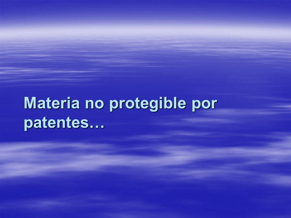 Materia no protegible por patentes…