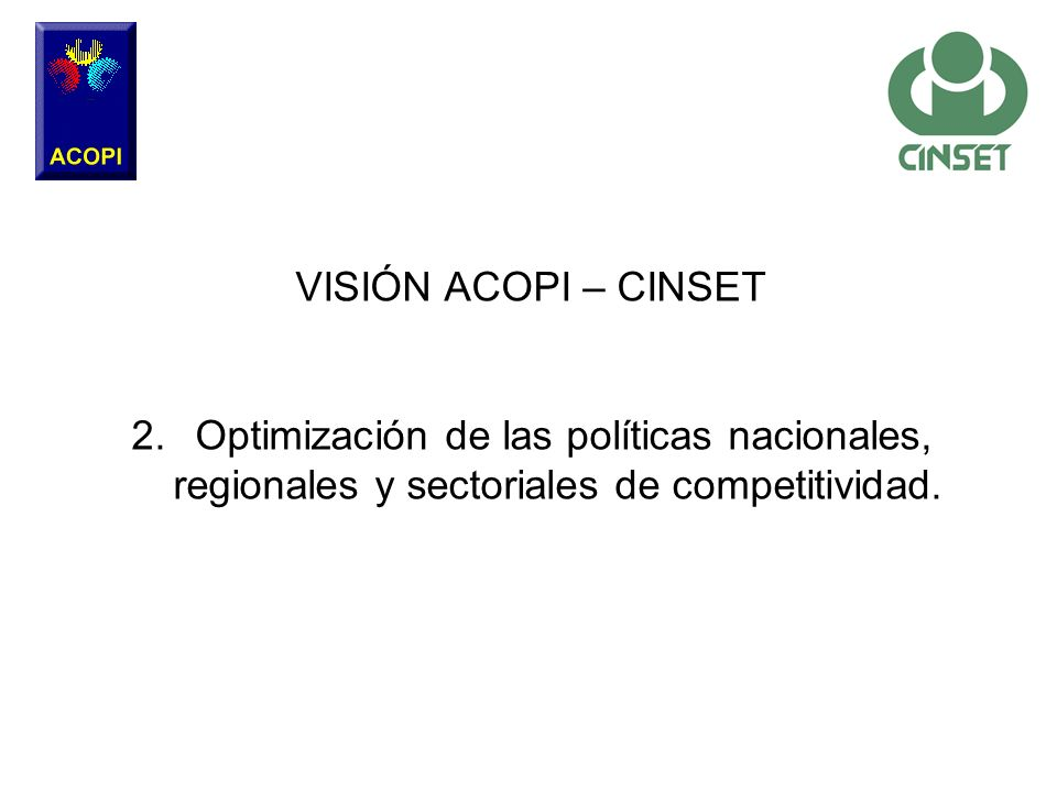 VISIÓN ACOPI – CINSET Optimización de las políticas nacionales, regionales y sectoriales de competitividad.
