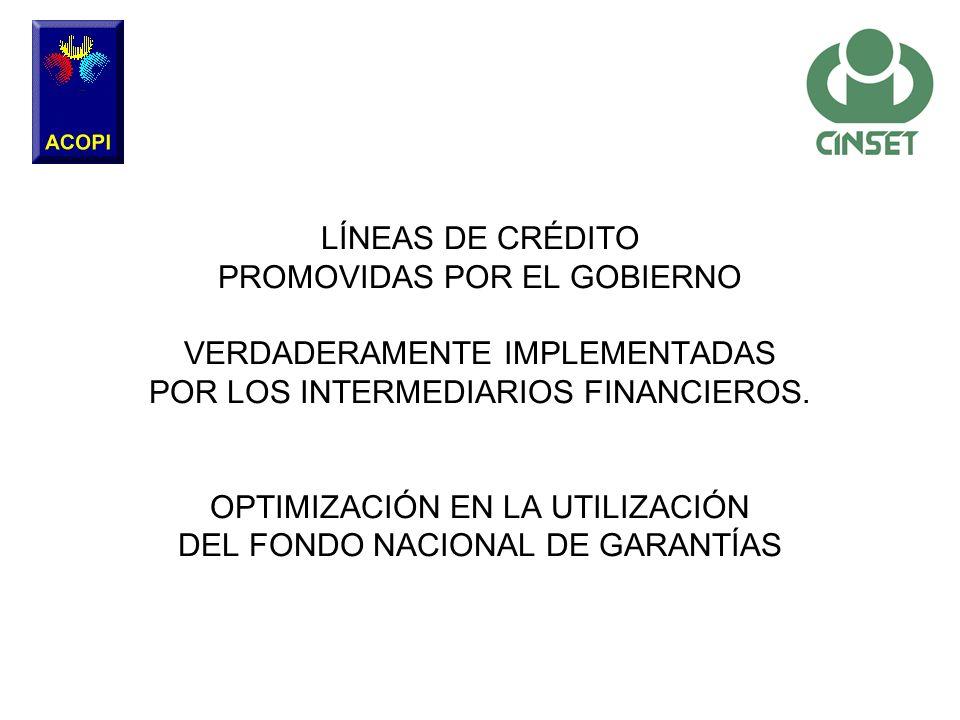 LÍNEAS DE CRÉDITO PROMOVIDAS POR EL GOBIERNO VERDADERAMENTE IMPLEMENTADAS POR LOS INTERMEDIARIOS FINANCIEROS.