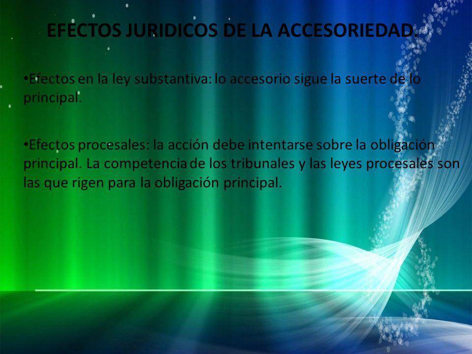 EFECTOS JURIDICOS DE LA ACCESORIEDAD.