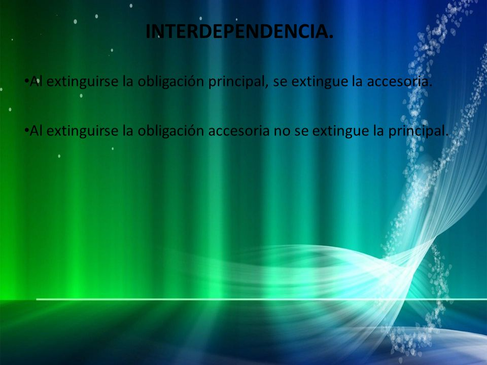 INTERDEPENDENCIA. Al extinguirse la obligación principal, se extingue la accesoria.