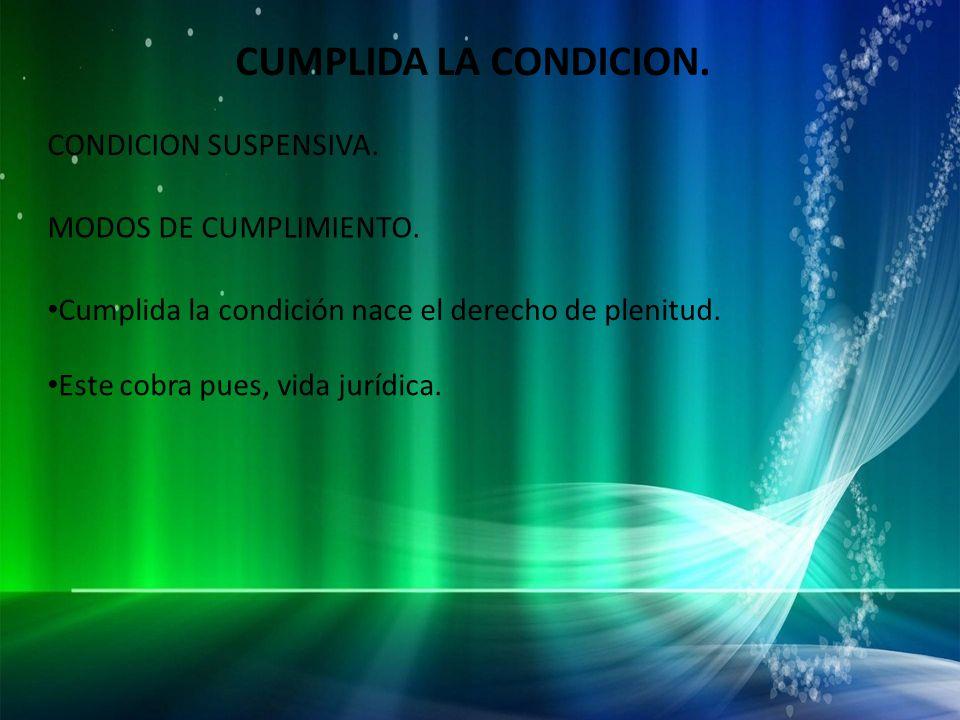 CUMPLIDA LA CONDICION. CONDICION SUSPENSIVA. MODOS DE CUMPLIMIENTO.