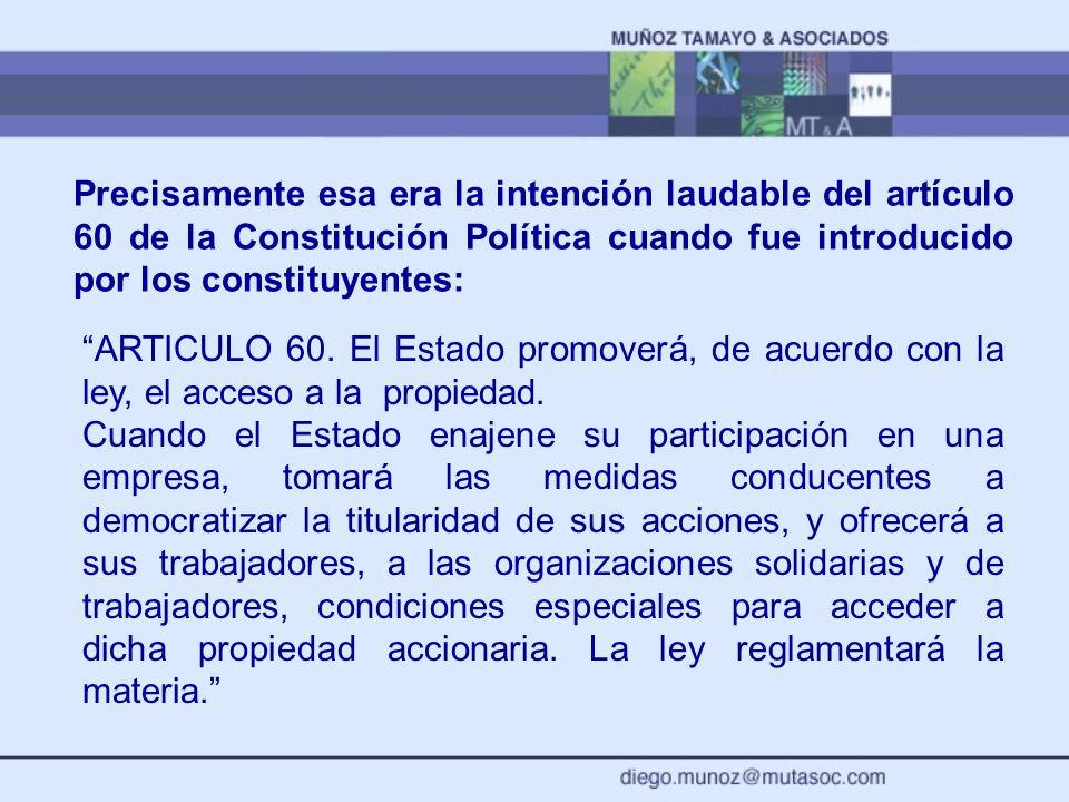 Precisamente esa era la intención laudable del artículo 60 de la Constitución Política cuando fue introducido por los constituyentes:
