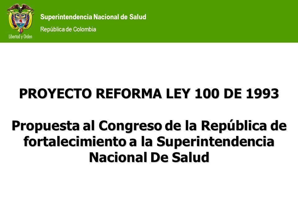 PROYECTO REFORMA LEY 100 DE 1993 Propuesta al Congreso de la República de fortalecimiento a la Superintendencia Nacional De Salud