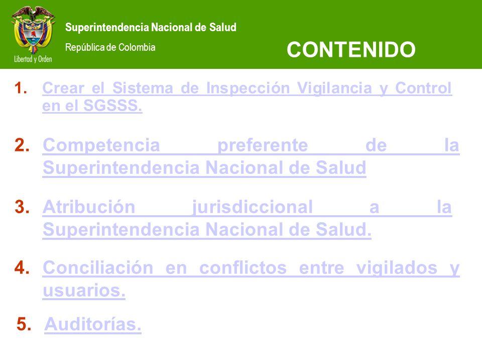 CONTENIDO Crear el Sistema de Inspección Vigilancia y Control en el SGSSS. Competencia preferente de la Superintendencia Nacional de Salud.