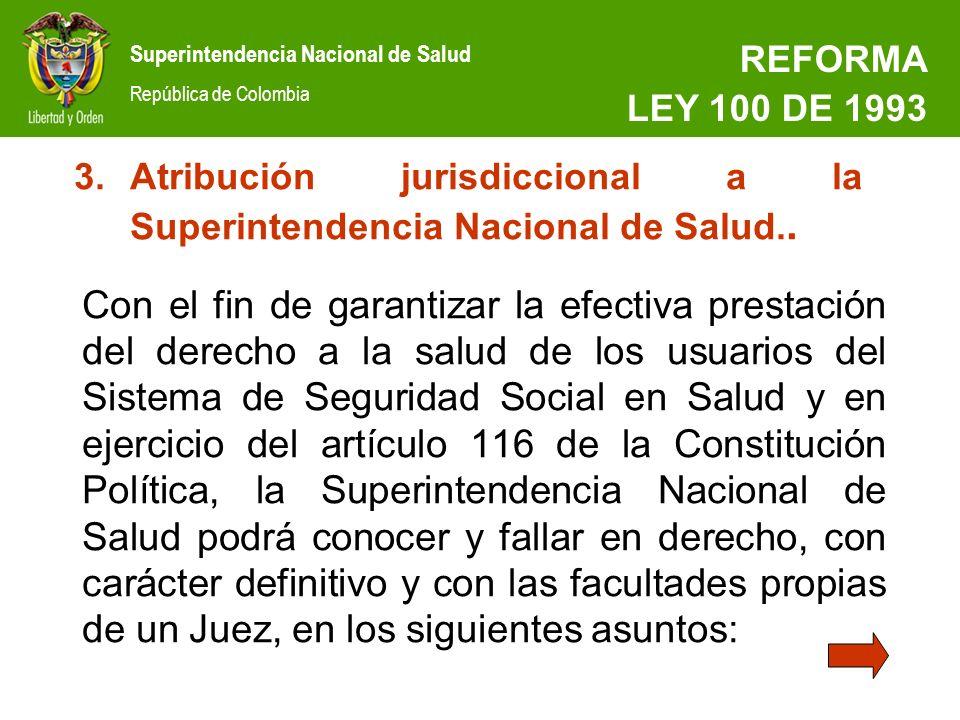 REFORMA LEY 100 DE 1993. Atribución jurisdiccional a la Superintendencia Nacional de Salud..