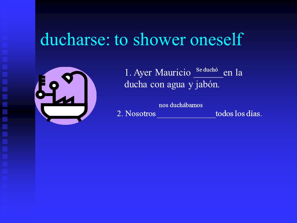 ducharse: to shower oneself