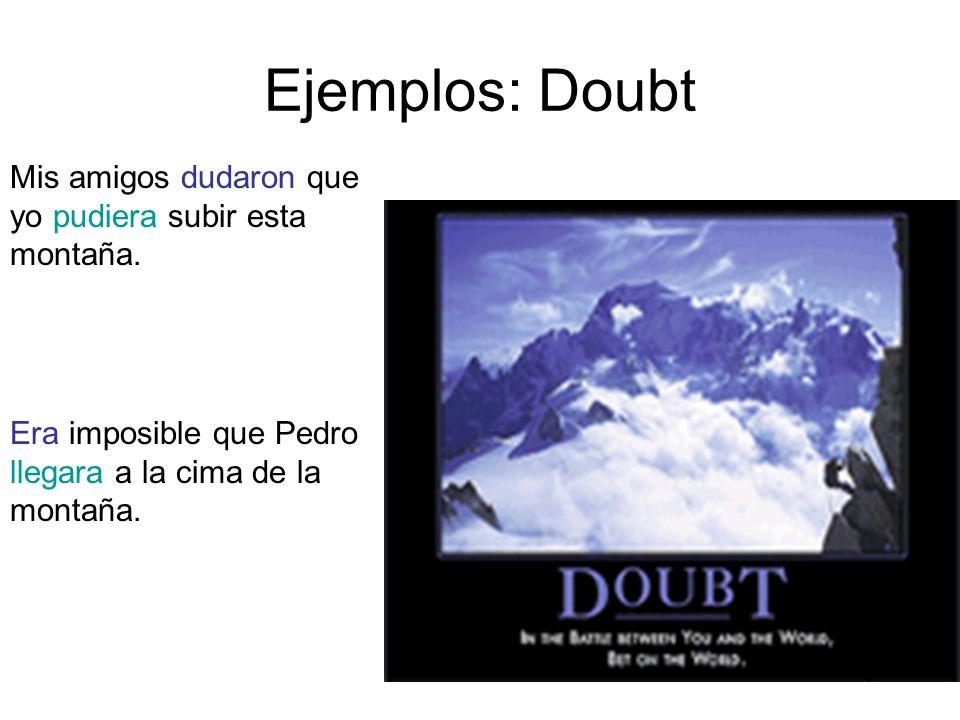 Ejemplos: Doubt Mis amigos dudaron que yo pudiera subir esta montaña.
