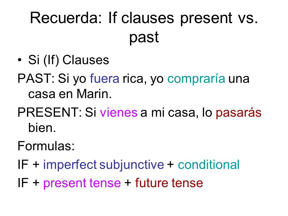 Recuerda: If clauses present vs. past