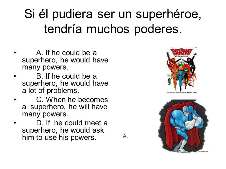 Si él pudiera ser un superhéroe, tendría muchos poderes.