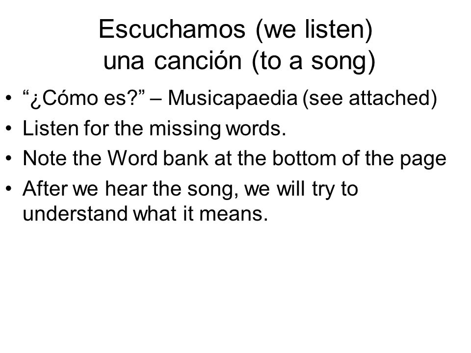 Escuchamos (we listen) una canción (to a song)