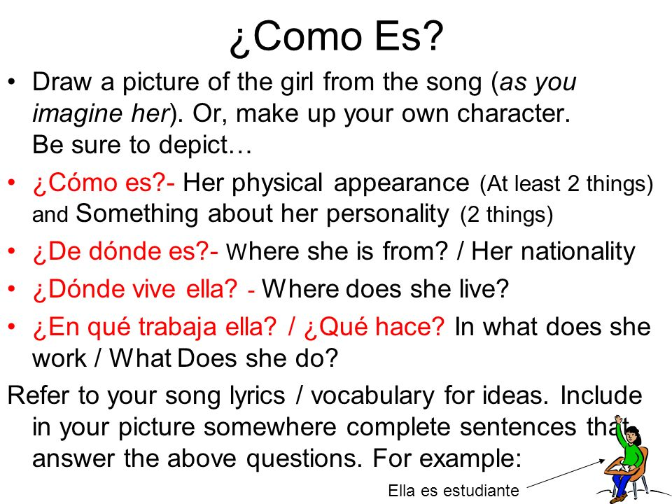 ¿Como Es Draw a picture of the girl from the song (as you imagine her). Or, make up your own character. Be sure to depict…
