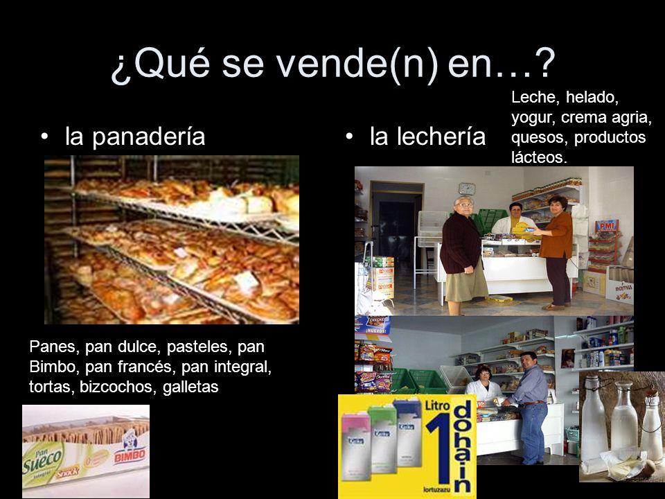 ¿Qué se vende(n) en… la panadería la lechería