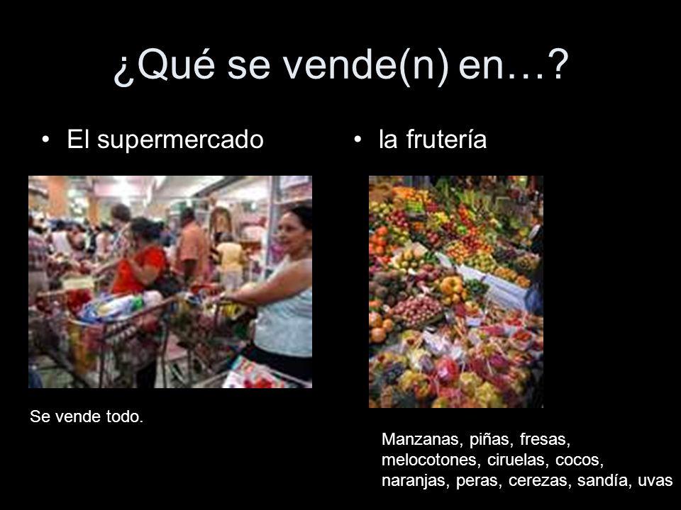 ¿Qué se vende(n) en… El supermercado la frutería Se vende todo.