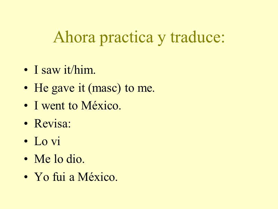 Ahora practica y traduce:
