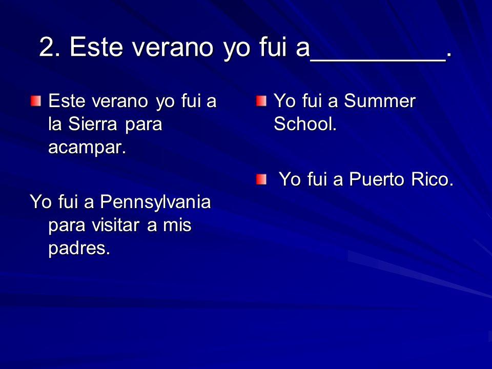 2. Este verano yo fui a_________.