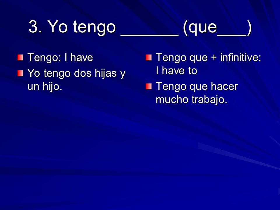 3. Yo tengo ______ (que___)