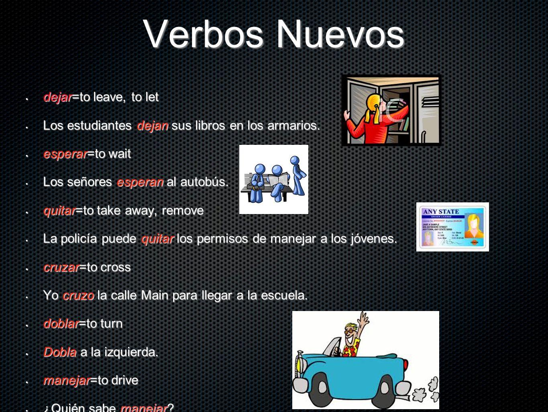 Verbos Nuevos dejar=to leave, to let