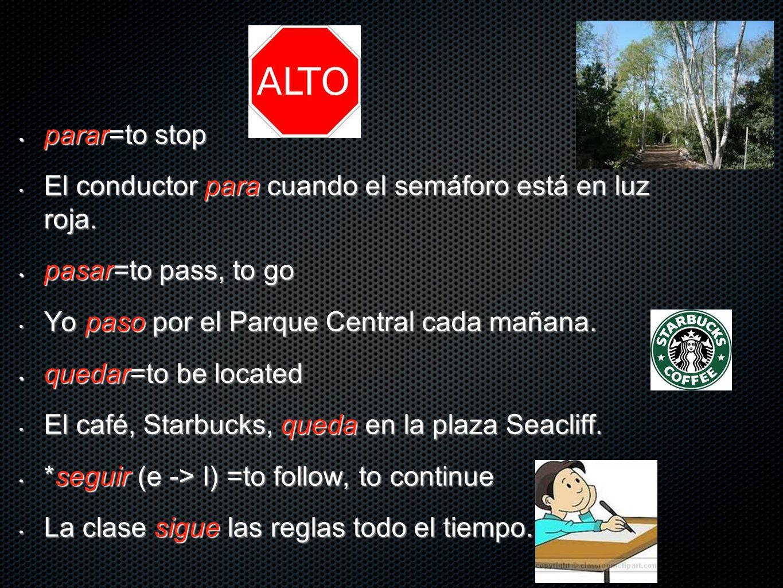 parar=to stop El conductor para cuando el semáforo está en luz roja. pasar=to pass, to go. Yo paso por el Parque Central cada mañana.