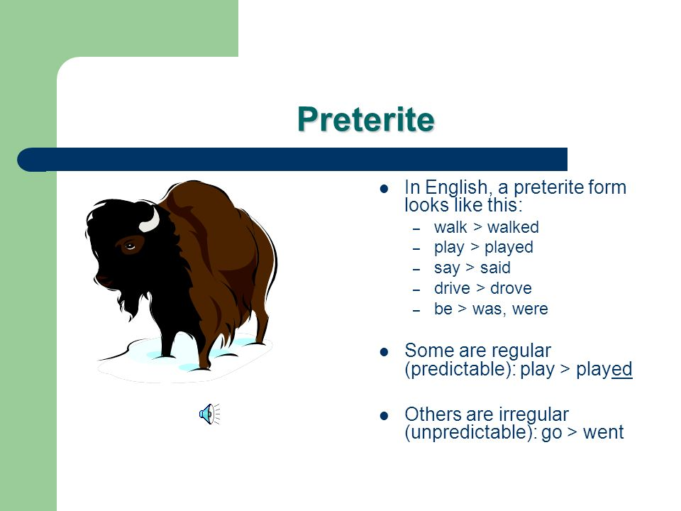 Preterite In English, a preterite form looks like this: