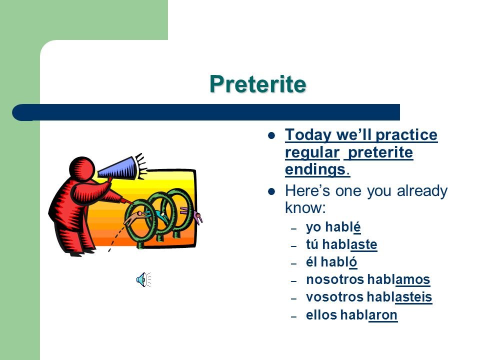 Preterite Today we'll practice regular preterite endings.