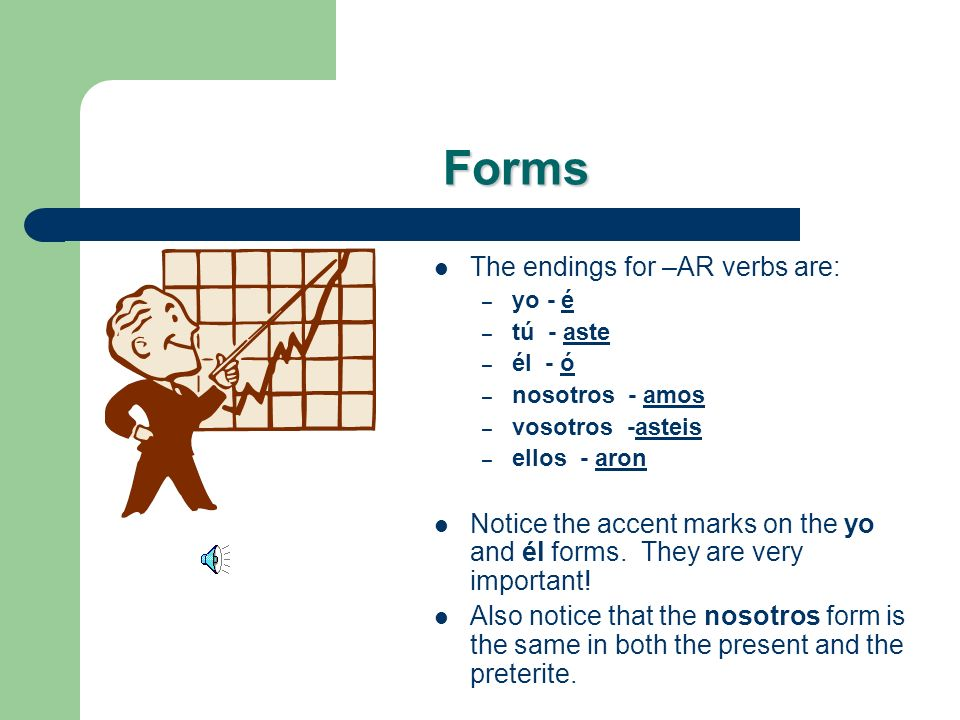 Forms The endings for –AR verbs are: