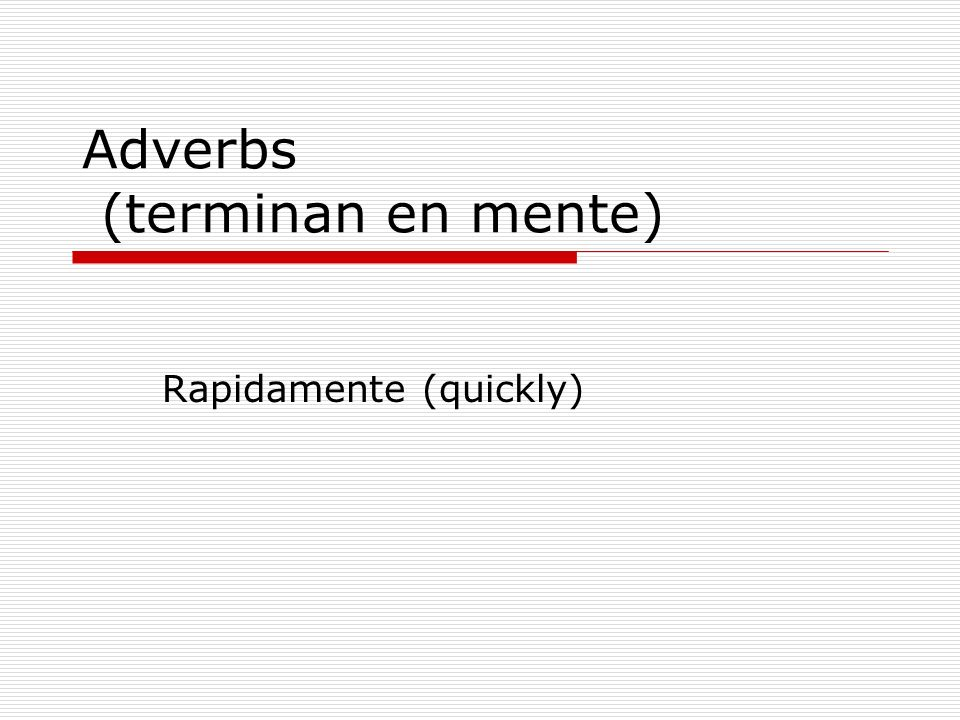 Adverbs (terminan en mente)