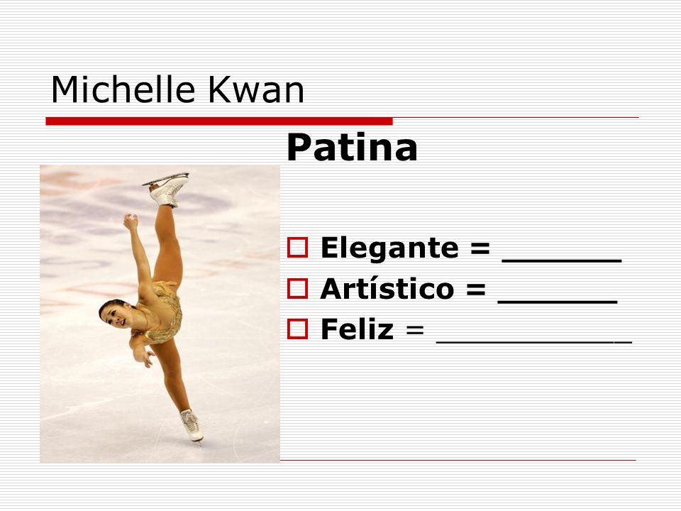 Patina Michelle Kwan Elegante = ______ Artístico = ______