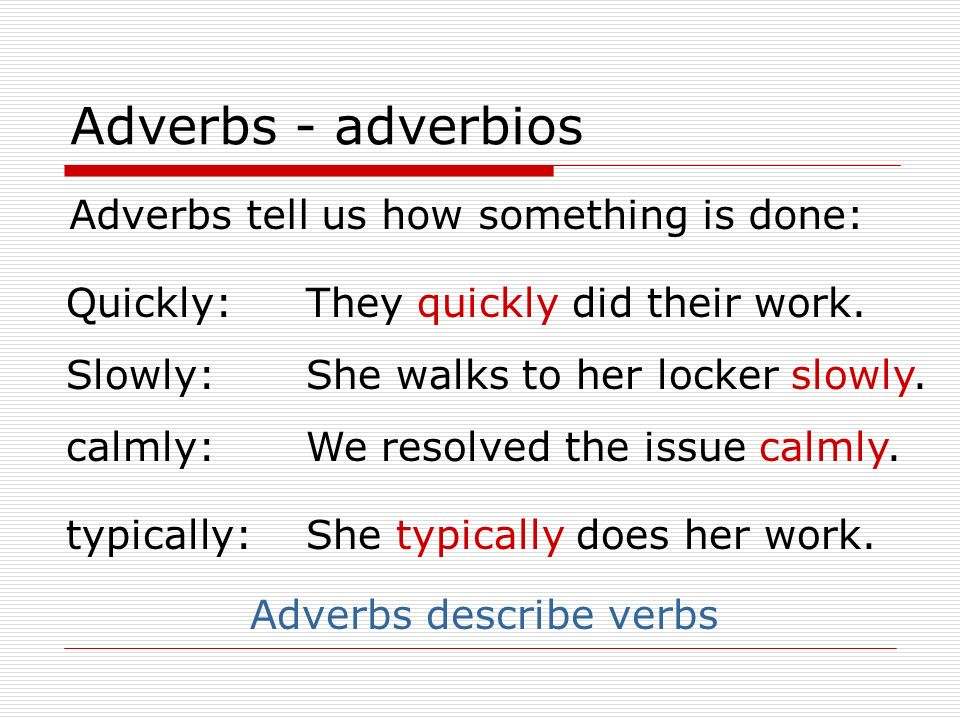 Adverbs describe verbs