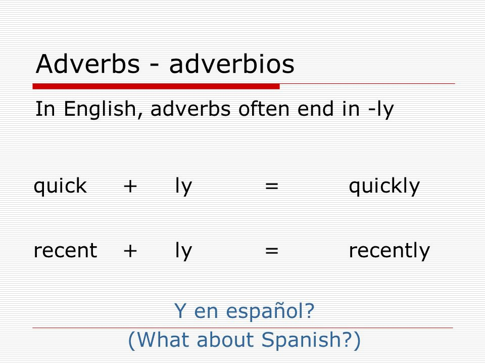 Adverbs - adverbios In English, adverbs often end in -ly quick + ly =