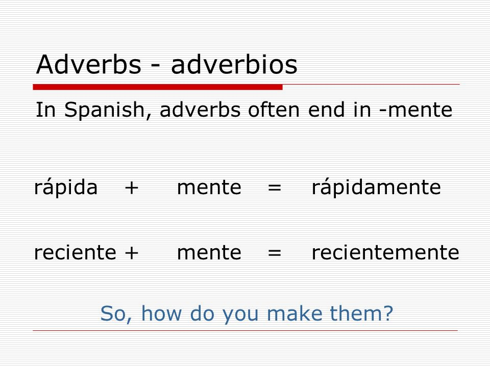Adverbs - adverbios In Spanish, adverbs often end in -mente rápida +