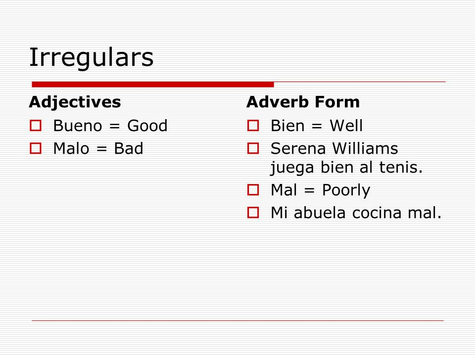 Irregulars Adjectives Adverb Form Bueno = Good Malo = Bad Bien = Well