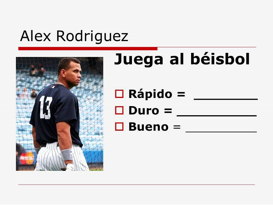 Juega al béisbol Alex Rodriguez Rápido = ________ Duro = __________