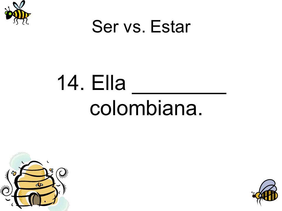 14. Ella ________ colombiana.
