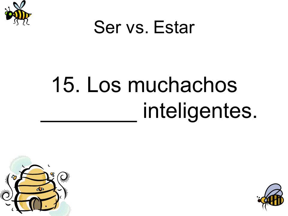 15. Los muchachos ________ inteligentes.