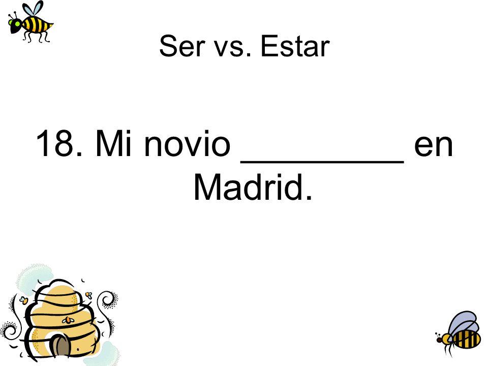 18. Mi novio ________ en Madrid.