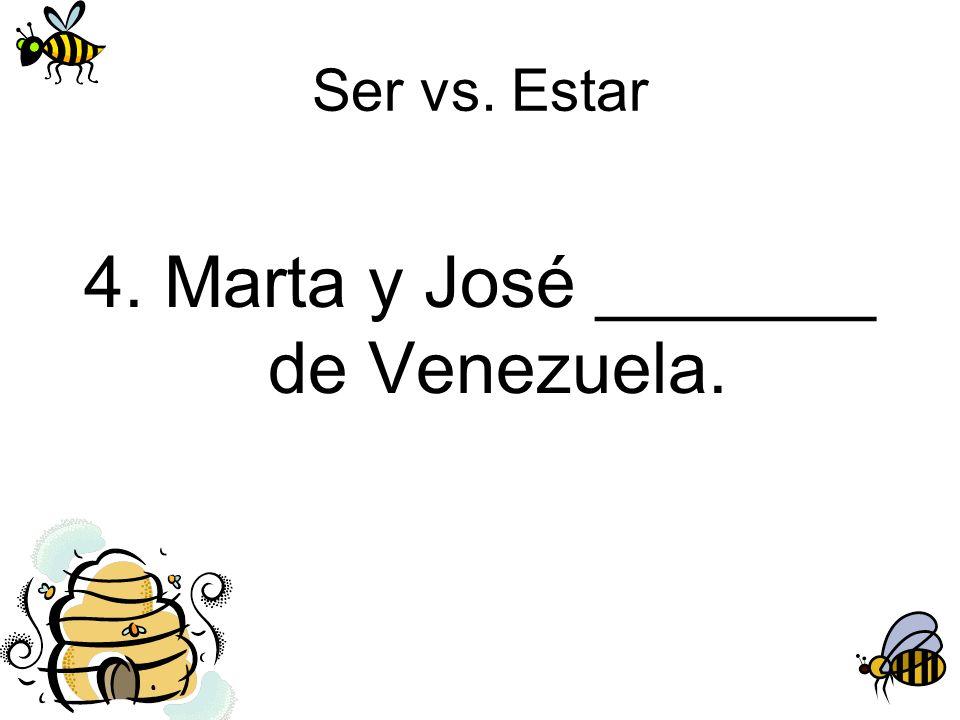 4. Marta y José _______ de Venezuela.
