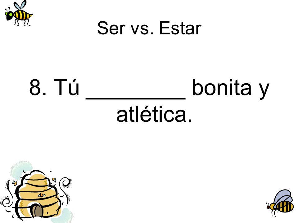 8. Tú ________ bonita y atlética.