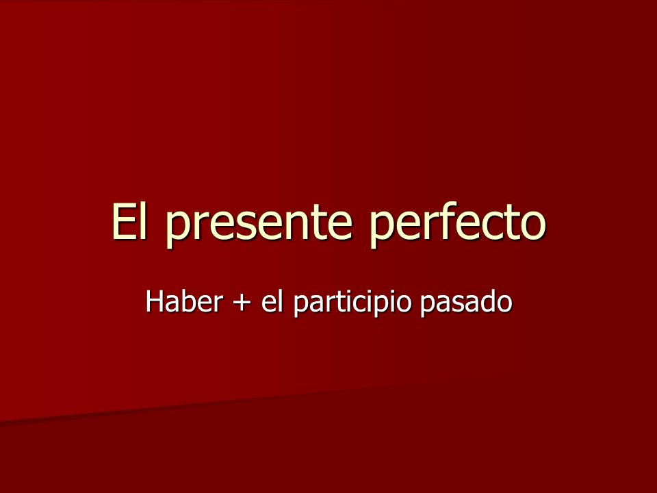 Haber + el participio pasado