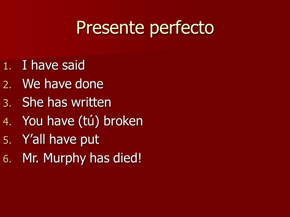 Presente perfecto I have said We have done She has written